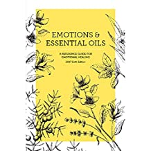 Emotions & Essential Oils, 6th Edition: A Reference Guide for Emotional Healing (English Edition)