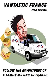 Vantastic France. Follow the adventures of a family moving to France (English Edition) par [Bichard, Steve]