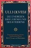 Die Energien des Lebens und des Sterbens: Innere Entwicklung nach dem buddhistischen Tantra - Ulli Olvedi