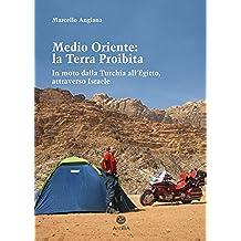 Medio Oriente: la Terra Proibita. In moto dalla Turchia all'Egitto attraverso Israele (Orizzonti Vol. 2)
