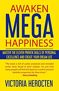 Awaken Mega Happiness: Master the Eleven Proven Skills of Personal Excellence And Create Your Dream Life by [Herocten, Victoria]