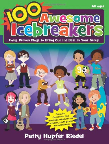 100 Awesome Icebreakers: Easy, Proven Ways to Bring Out the Best in Your Group
