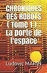 Chroniques des robots, tome 1 : La porte de l'espace par MARIN