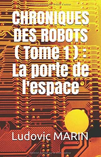 Chroniques des robots (Tome 1) : La porte de l'espace par Ludovic MARIN
