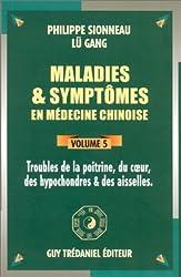 Maladies et symptômes en médecine chinoise, Tome 5 : Troubles de la poitrine, du coeur, des hypochondres et des aisselles