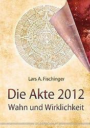 Die Akte 2012: Wahn und Wirklichkeit