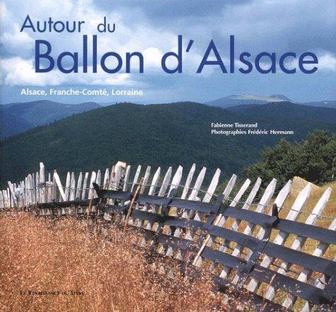Autour du Ballon d'Alsace. Alsace, Franche-Comté, Lorraine