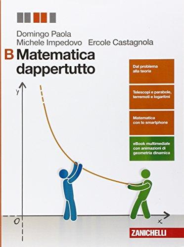 Matematica dappertutto. Vol. B. Per le Scuole superiori. Con e-book. Con espansione online