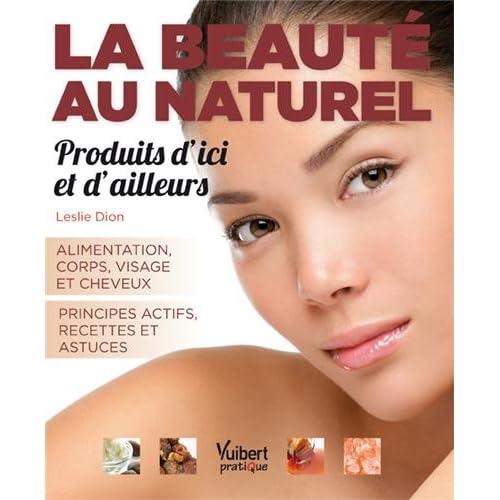 La beauté au naturel : produits d'ici et d'ailleurs - Alimentation - Corps - Visage - Cheveux