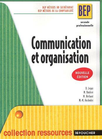 Communication et organisation 2e professionnelle BEP : BEP Métiers du secrétariat BEP Métiers de la comptabilité (Ancienne Edition)