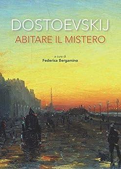 Dostoevskij. Abitare il mistero di [Bergamino, Federica]