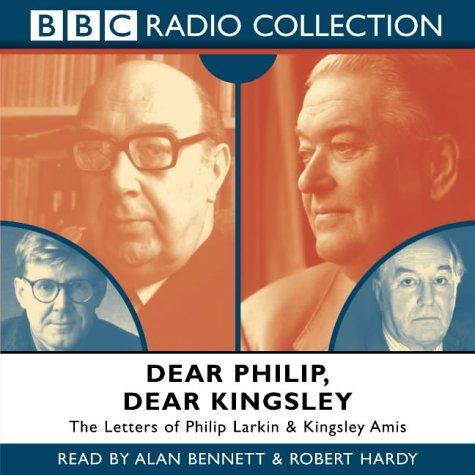 Dear Philip, Dear Kingsley: Starring Alan Bennett & Robert Hardy: (BBC Radio Collection)