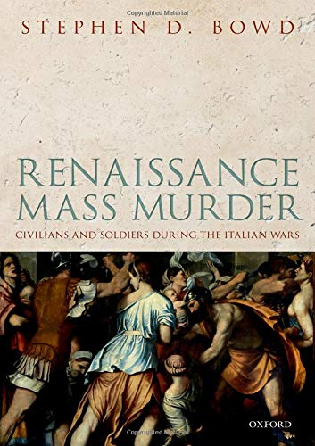 Renaissance Mass Murder: Civilians and Soldiers During the Italian Wars