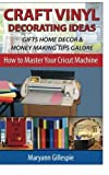 Craft Vinyl Decorating Ideas Gifts Home Decor and Money Making Tips Galore (How To Master Your Cricut Machine) by Maryann Gillespie (2015-10-28)