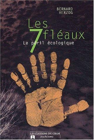 Les 7 fléaux : Le péril écologique par Docteur Bernard Herzog