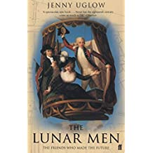 The Lunar Men: The Friends Who Made the Future 1730-1810 by Jenny Uglow New edition (2003)