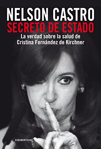 Secreto de Estado: La verdad sobre la salud de Cristina Fernández de Kirchner por Nelson Castro