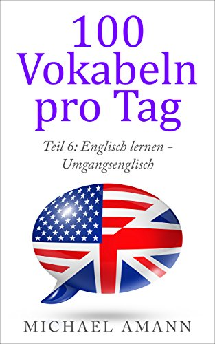 Englisch lernen - Umgangsenglisch: 250 essenzielle englische Redensarten und Ausdrucksweisen (100 Vokabeln pro Tag 6) (Fließend Englisch)