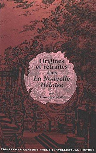 Origines et retraites dans «La Nouvelle Héloïse» (Eighteenth-Century French Intellectual History, Band 5)