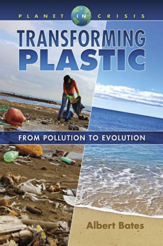 Transforming Plastic: From Pollution to Evolution (Planet in Crisis)