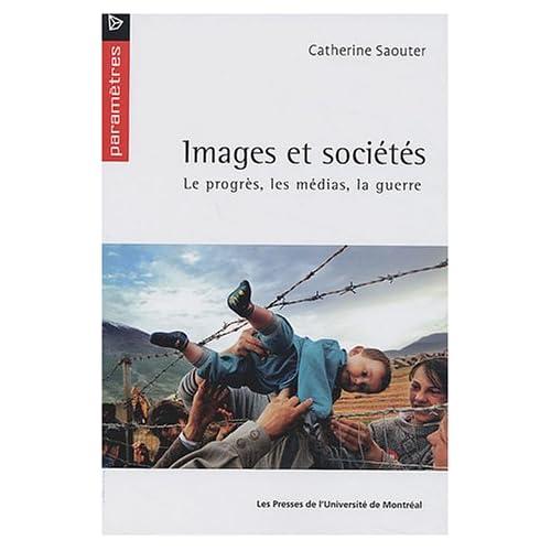 Images et sociétés : Le progrès, les médias, la guerre
