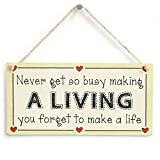 Never get so busy making a living you forget to make a life - Workaholic Family & Friends Sign by Button Hill Cottage