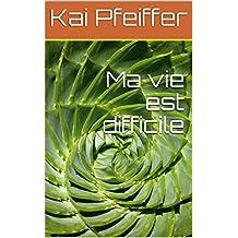 Ma vie est difficile (Spanish Edition)