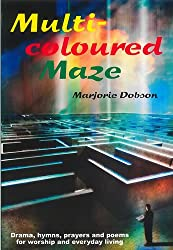 Multi-coloured Maze: Drama, Hymns, Prayers and Poems for Worship and Everyday Living