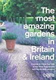 The Most Amazing Gardens in Britain and Ireland: A Guide to the Most Magnificent and Memorable Gardens (Readers Digest)
