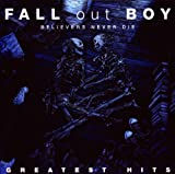 Songtexte von Fall Out Boy - Believers Never Die: Greatest Hits
