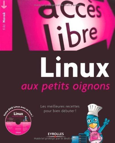 Linux aux petits oignons : Les meilleures recettes pour bien dbuter ! (1DVD) de Kiki Novak (11 juin 2009) Broch