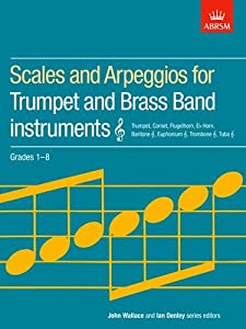 Scales and Arpeggios for Trumpet and Brass Band Instruments, Treble Clef, Grades 1-8 (ABRSM Scales & Arpeggios)