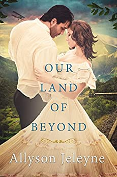 Our Land Of Beyond (Linley & Patrick Edwardian Adventures Book 3) by [Jeleyne, Allyson]