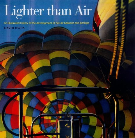 Lighter Than Air: Illustrated History of the Developments of Hot-air Balloons, Dirigibles and Airships por David Owen