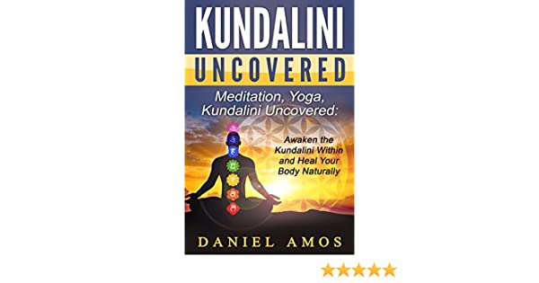 Kundalini: Meditation, Yoga, Kundalini Uncovered: Awaken the
