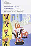 Scarica Libro Management dell arte e della cultura Competenze direzionali e relazioni lavorative nelle istituzioni dell arte e della cultura (PDF,EPUB,MOBI) Online Italiano Gratis