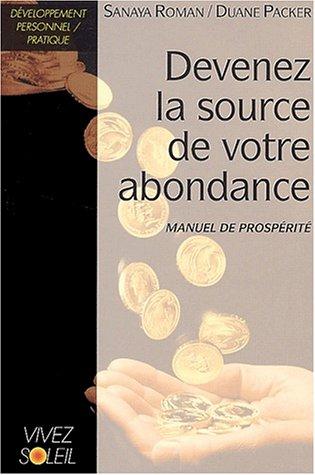 Devenez la source de votre abondance. Manuel de prospérité