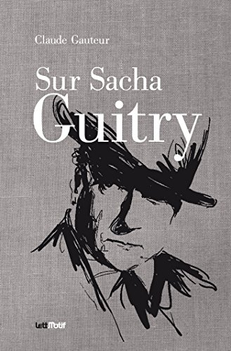 Sur Sacha Guitry (Suivi de Harry Baur/Sacha Guitry)