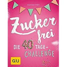 Zuckerfrei: Die 40 Tage-Challenge (GU Diät&Gesundheit)