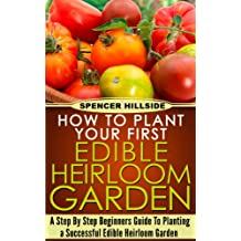 How To Plant Your First Edible Heirloom Garden (English Edition)
