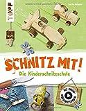 Schnitz mit. Die Kinderschnitzschule: Erweiterte Neuausgabe mit Schritt-für-Schritt-Anleitungen und Online-Einführungsvideo