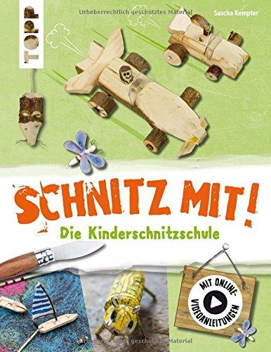 Schnitz mit. Die Kinderschnitzschule: Erweiterte Neuausgabe mit Schritt-für-Schritt-Anleitungen und Online-Einführungsvideo - Holz-schnitz-taschenmesser