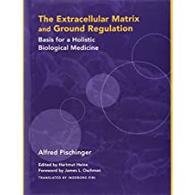 The Extracellular Matrix and Ground Regulation: Basis for a Holistic Biological Medicine