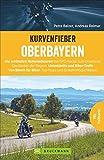 Motorradführer Oberbayern: Die schönsten Touren von Bikern für Biker. Kurvige Traumstrecken unter weißblauem Himmel. Mit GPS-Tracks. (Kurvenfieber)