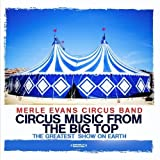 Circus Music From The Big Top - The Greatest Show On Earth (Digitally Remastered) by Merle Evans Circus Band (2012-10-11