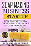 Best Books On Startups - Soap Making Business Startup: How to Start, Run Review