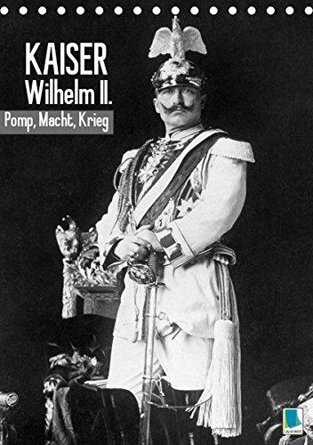 Kaiser Wilhelm II. - Pomp, Macht, Krieg - Historische Aufnahmen (Tischkalender 2019 DIN A5 hoch): Kaiser Wilhelm II. - Seine Majestät von Gottes Gnaden (Monatskalender, 14 Seiten ) (CALVENDO Menschen) -