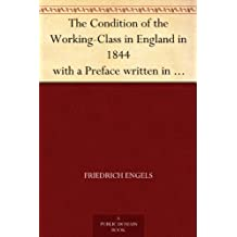 The Condition of the Working-Class in England in 1844 with a Preface written in 1892 (English Edition)