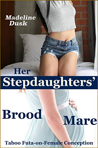 Her Stepdaughters' Brood Mare: Taboo Futa-on-Female Conception