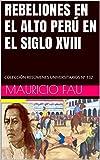 REBELIONES EN EL ALTO PERÚ EN EL SIGLO XVIII: COLECCIÓN RESÚMENES UNIVERSITARIOS Nº 132